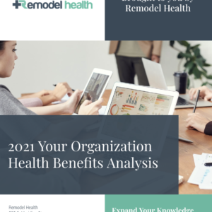 Buy the Health Benefits Analysis from Remodel Health.
